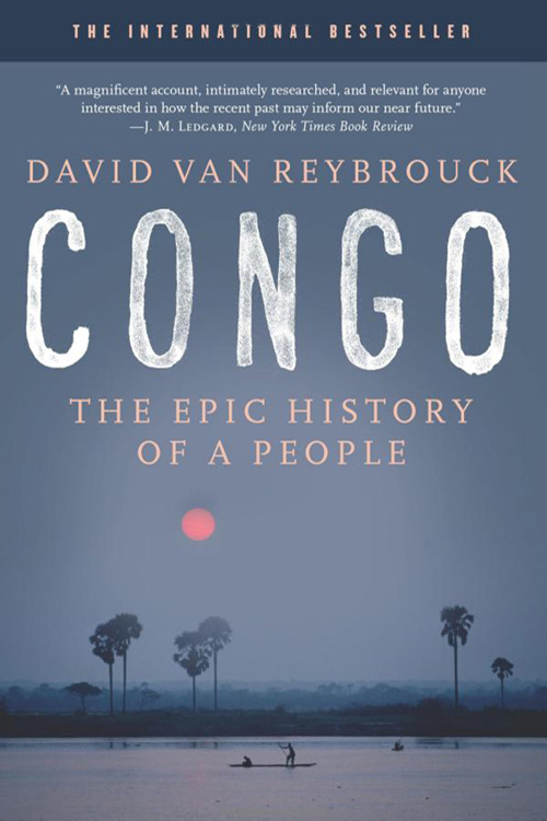Congo: The Epic History of a People By David Van Reybrouck