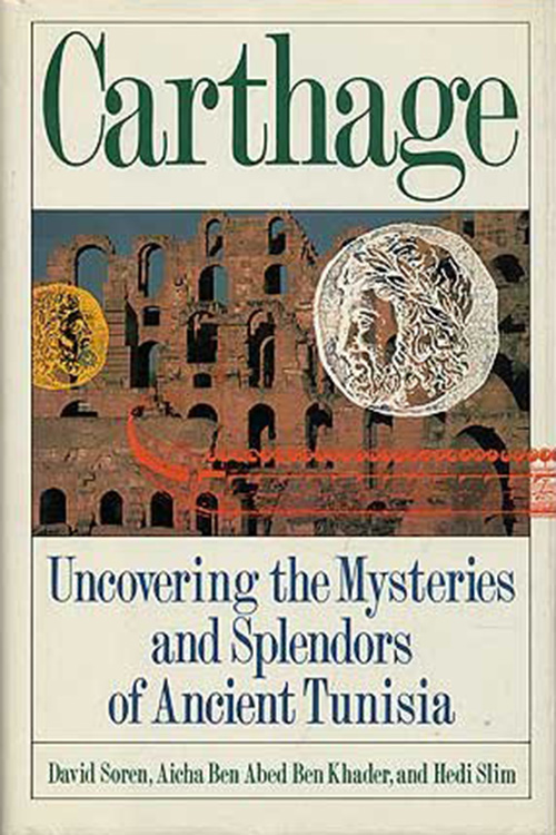 Carthage: Uncovering the Mysteries and Splendors of Ancient Tunisia By D.Soren, A.Ben Abed Ben Khader, H.Slim