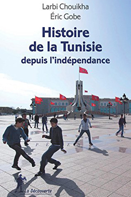 Histoire de la Tunisie depuis l'indépendance By Larbi Chouikha and Éric Gobe