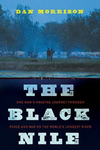 The Black Nile: One Man's Amazing Journey Through Peace and War on the World's Longest River By Dan Morrison