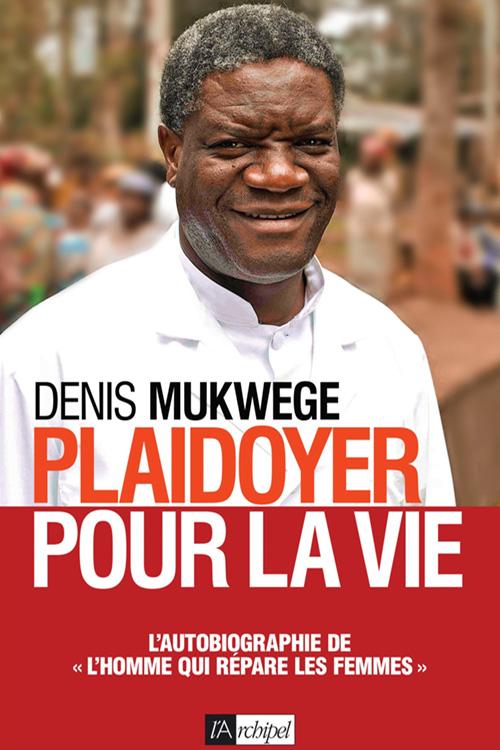Plaidoyer pour la vie By Denis Mukwege