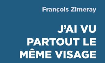 'J'ai vu partout le même visage', le livre de François Zimeray