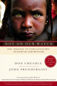 Not on Our Watch: The Mission to End Genocide in Darfur and Beyond By John Prendergast and Don Cheadle