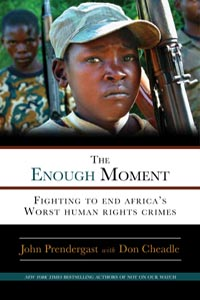 The Enough Moment: Fighting to End Africa's Worst Human Rights Crimes By John Prendergast and Don Cheadle